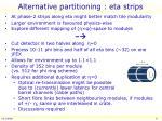 alternative partitioning eta strips