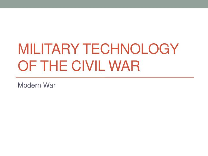 PPT - Military Technology of the Civil War PowerPoint