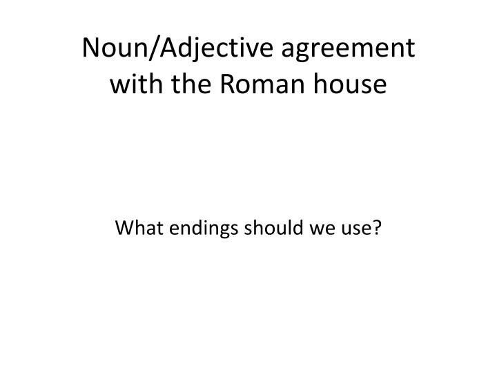 noun adjective agreement with the roman house n.