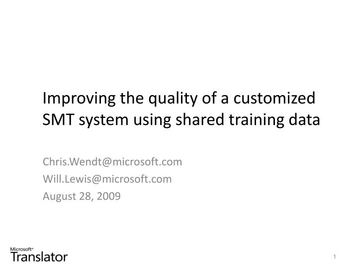 improving the quality of a customized smt system using shared training data n.