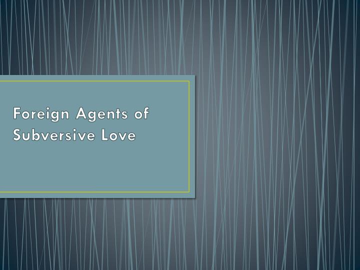 foreign agents of subversive love n.