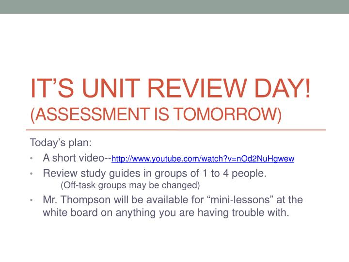 it s unit review day assessment is tomorrow n.