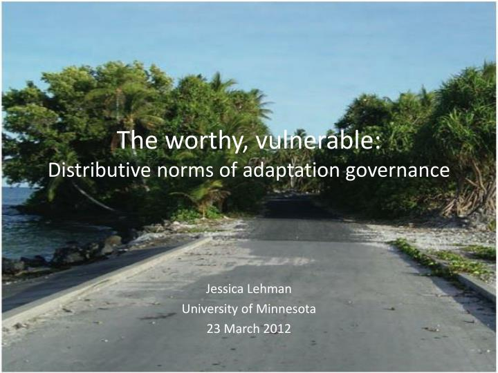 the worthy vulnerable distributive norms of adaptation governance n.