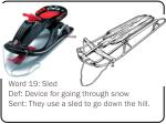 word 19 sled def device for going through snow sent they use a sled to go down the hill