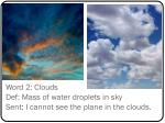 word 2 clouds def mass of water droplets in sky sent i cannot see the plane in the clouds