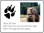 word 29 paw def foot of an animal with four legs sent the dog had dirty paws
