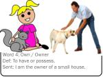word 4 own owner def to have or possess sent i am the owner of a small house