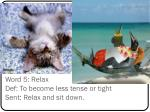 word 5 relax def to become less tense or tight sent relax and sit down