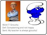 word 7 grouchy def complaining and not happy sent my teacher is always grouchy