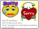 word 8 apologize def to say you are sorry sent i apologize for making the vocabulary words so hard