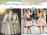 when all fails dress like italians