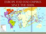 europe had had empires since the 1500s
