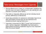 take away messages from uganda
