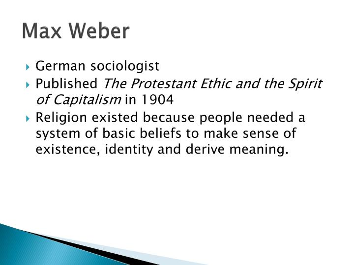 max weber religion and capitalism Max weber the protestant ethic and the spirit of capitalism  sociology of religion  nowned study, the protestant ethic and the spirit of capitalism1.