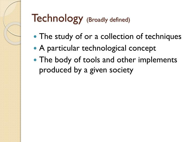 Technology broadly defined