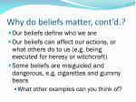 why do beliefs matter cont d