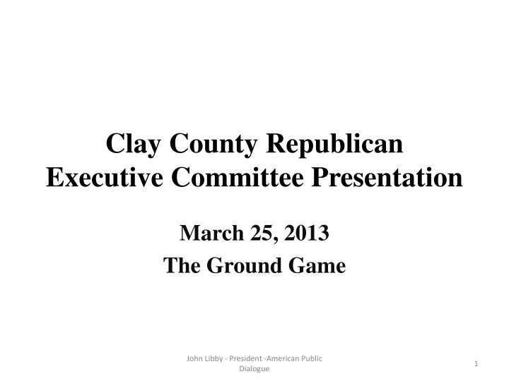 clay county republican executive committee presentation n.