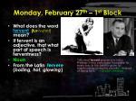 monday february 27 th 1 st block