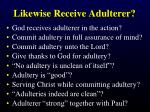 likewise receive adulterer