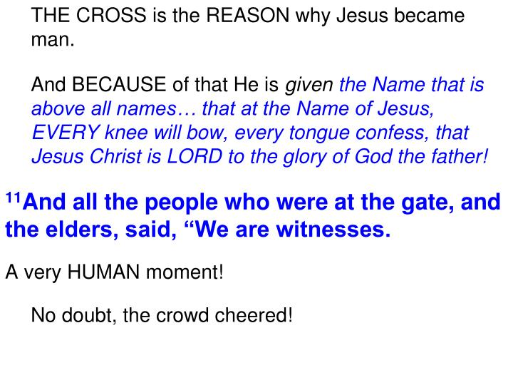 THE CROSS is the REASON why Jesus became man.