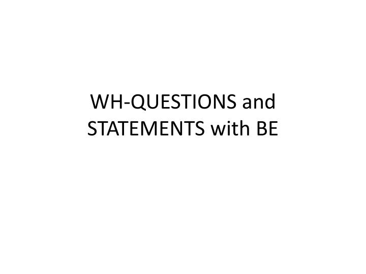 wh questions and statements with be n.
