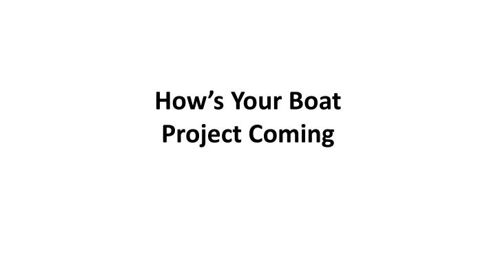 how s your boat project coming n.