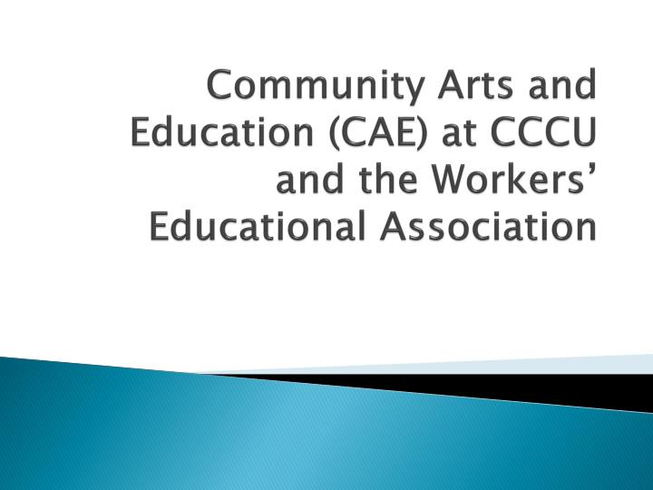community arts and education cae at cccu and the workers e ducational association n.