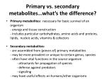 primary vs secondary metabolites what s the difference