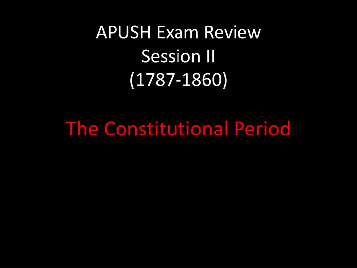 apush exam review session ii 1787 1860 n.