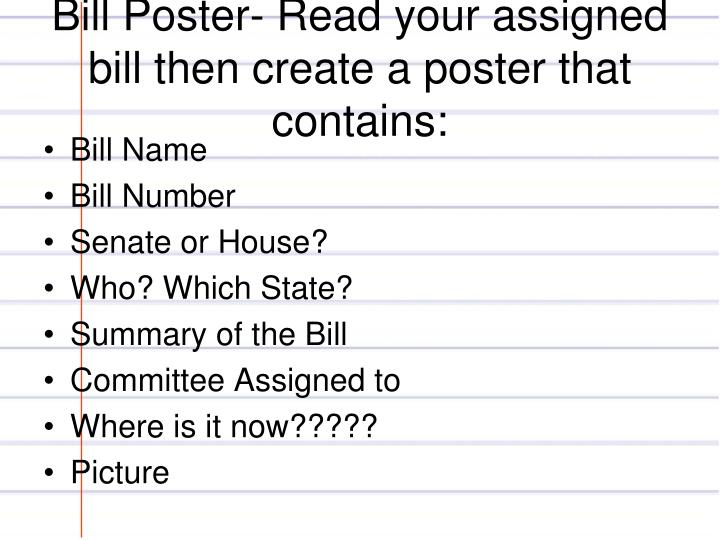 Bill Poster- Read your assigned bill then create a poster that contains: