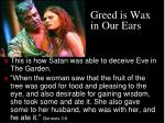 greed is wax in our ears