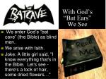 with god s bat ears we see