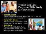 would you like prayer or bible study at your house
