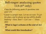 bell ringer analyzing quotes 11 6 6 th only