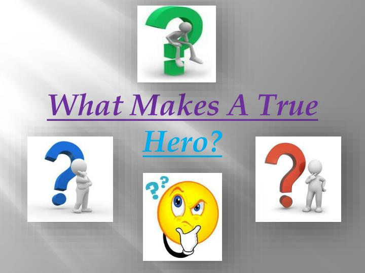 what makes a true hero n.