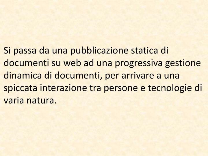 Si passa da una pubblicazione statica di documenti su web ad una progressiva gestione dinamica di documenti