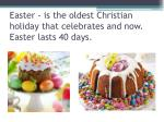 easter is the oldest christian holiday that celebrates and now easter lasts 40 days