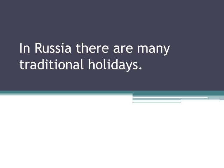 in russia there are many traditional holidays n.