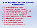 if we implement only one advice of gandhiji then