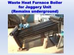 waste heat furnace boiler for jaggery unit remains underground