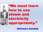 we must learn how to use steam and electricity appropriately