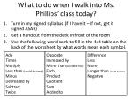 what to do when i walk into ms phillips class today