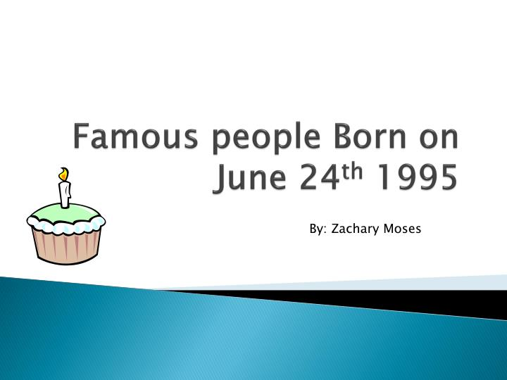 Famous people born on june 24 th 1995
