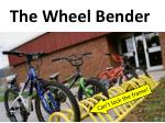 the wheel bender