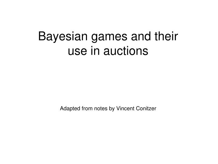 bayesian games and their use in auctions n.