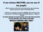 if you witness bullying you are one of two people