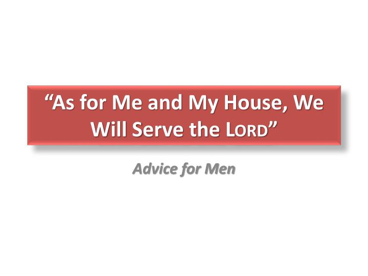 as for me and my house we w ill s erve the lord n.