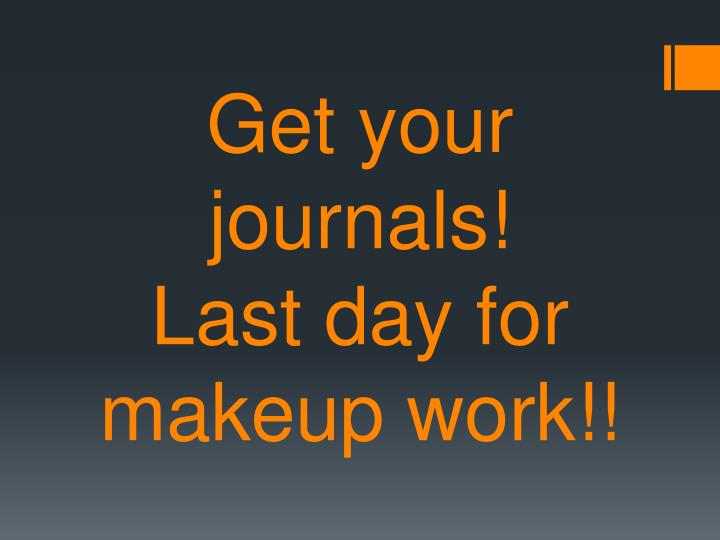 get your journals last day for makeup work n.