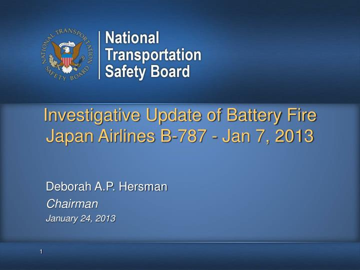 investigative update of battery fire japan airlines b 787 jan 7 2013 n.