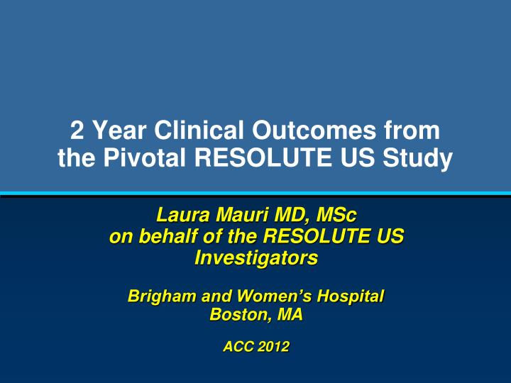2 year clinical outcomes from the pivotal resolute us study n.